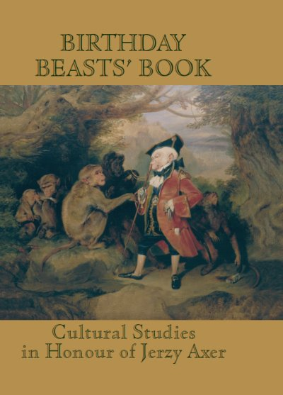 Book Cover: Birthday Beasts' Book. Where Human Roads Cross Animal Trails... Cultural Studies in Honour of Jerzy Axer