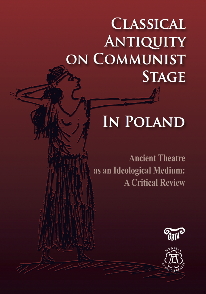 Book Cover: Classical Antiquity on Communist Stage in Poland. Ancient Theatre as an Ideological Medium. A Critical Review
