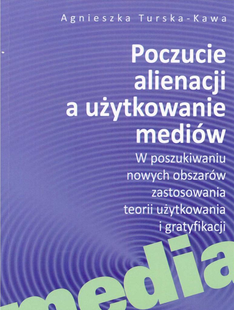 Book Cover: Poczucie alienacji a użytkowanie mediów. W poszukiwaniu nowych obszarów zastosowania teorii użytkowania i gratyfikacji